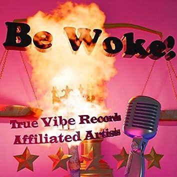 Be Woke!