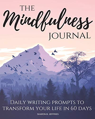 The Mindfulness Journal: Daily Practices, Writing Prompts for Living in the Present Moment (Beat Stress, Anxiety, Worry)
