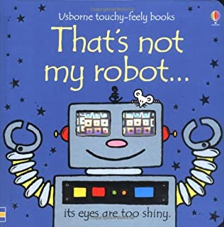 That's Not My Robot (Usborne Touchy Feely Books) (Usborne Touchy Feely Books)