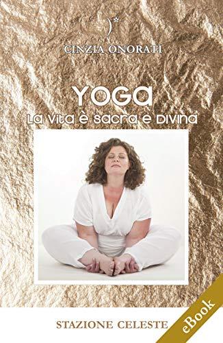 Yoga - La Vita è Sacra e Divina (Stazione Celeste eBook Vol. 11)