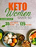 Keto for Women Over 50: The Complete Guide with 35-Day Meal Plan and 125 Recipes That Provenly Help To Drop Weight By Following The Ketogenic Diet Without Saying No To Delicious-Tasting Food