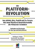 Die Plattform-Revolution im E-Commerce: Von Airbnb, Uber, PayPal und Co. lernen: Wie neue Plattform-Geschäftsmodelle die Wirtschaft verändern (mitp ... und Strategien für Start-ups und Unternehmen