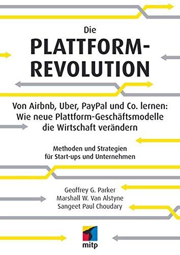 Die Plattform-Revolution im E-Commerce: Von Airbnb, Uber, PayPal und Co. lernen: Wie neue Plattform-Geschäftsmodelle die Wirtschaft verändern (mitp Business)