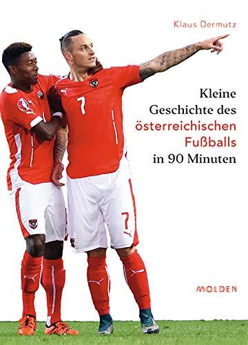 Kleine Geschichte des österreichischen Fußballs in 90 Minuten: Die Höhepunkte aus 125 Jahren Fußball in Österreich