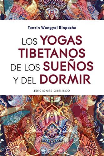 Los Yogas tibetanos De Los Sueños y Del Dormir (ESPIRITUALIDAD Y VIDA INTERIOR)