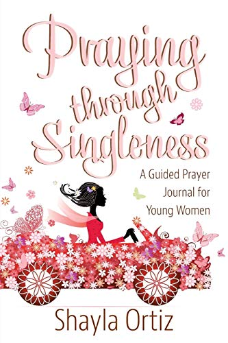 Praying Through Singleness: A Guided Prayer Journal for Young Women