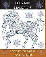 Chevaux Mandalas Livre de Coloriage pour Adultes: L'Art des Mandalas Déstressants Chevaux Dessins pour la Détente des Adultes l Un livre de coloriage pour adultes présentant les plus beaux motifs de chevaux. De beaux mandalas conçus pour l'âme.