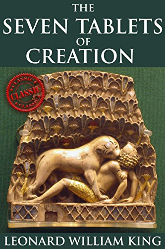 The Seven Tablets of Creation (The Enuma Elish of Gods and Goddess Worship from the Babylon Myth) - Annotated The influence that Ancient Near Eastern Religion ... Testament left upon humans (English Edition)