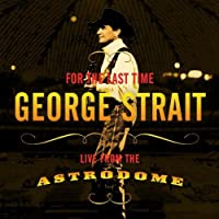 For the Last Time: Live from the Astrodome by George Strait (2003-02-11)