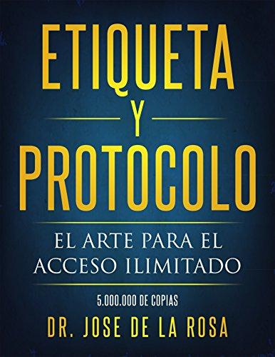 Etiqueta y Protocolo: El arte para el acceso Ilimitado (English Edition)