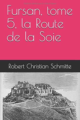 Fursan, tome 5, la Route de la Soie (French Edition)