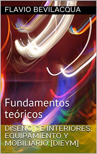 Diseño de interiores, equipamiento y mobiliario [DIEyM] : Fundamentos teóricos