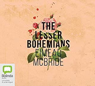 The Lesser Bohemians                   By:                                                                                                                                 Eimear McBride                               Narrated by:                                                                                                                                 Eimear McBride                      Length: 11 hrs and 20 mins     102 ratings     Overall 4.7