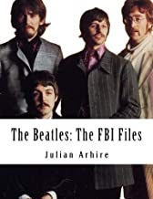 The Beatles: The FBI Files by Julian C. Arhire (2016-11-29)