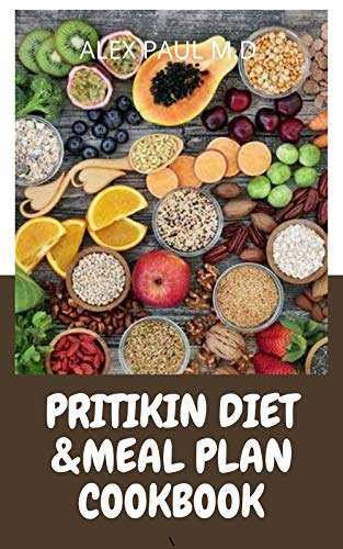 PRITIKIN DIET & MEAL PLAN COOKBOOK: Comprehensive Guide For Weight Control and Healthy Living Following The Pritikin Program. 45 Fresh And Mouth Watering Recipes