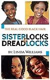The Real Good Hair: Natural Hair, Sisterlocks & Dreadlocks
