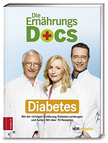 Die Ernährungs-Docs - Diabetes: Mit der richtigen Ernährung Diabetes vorbeugen und heilen
