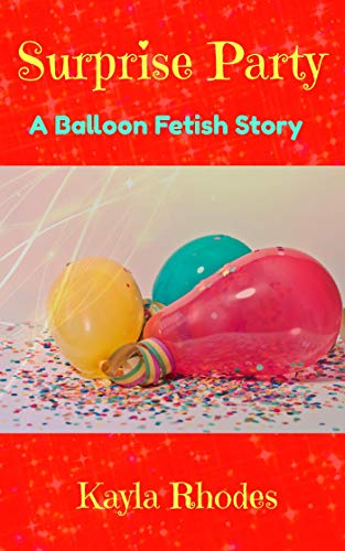 Surprise Party: A Balloon Fetish Story (English Edition)