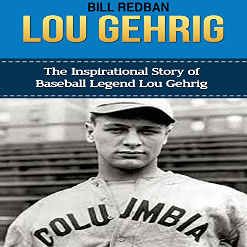 Lou Gehrig: The Inspirational Story of Baseball Legend Lou Gehrig audiobook cover art