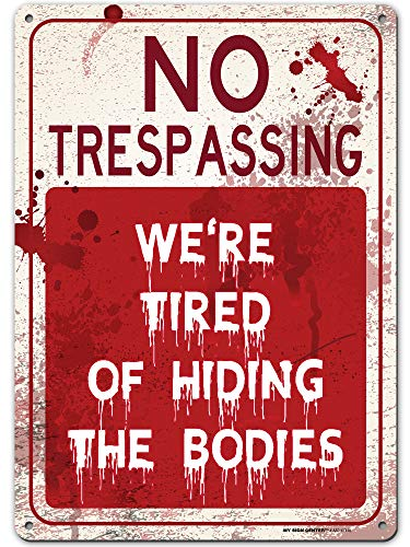 """Funny Warning Sign No Trespassing We are Tired of Hiding The Bodies, 10"""" x 14"""" Industrial Grade Aluminum, Easy Mounting, Rust-Free/Fade Resistance, Indoor/Outdoor, USA Made by MY SIGN CENTER"""