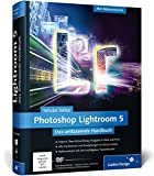 Adobe Photoshop Lightroom 5: Das umfassende Handbuch
