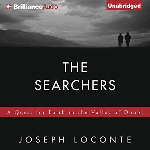 The Searchers     A Quest for Faith in the Valley of Doubt              By:                                                                                                                                 Joseph Loconte                               Narrated by:                                                                                                                                 Tom Parks                      Length: 6 hrs and 1 min     11 ratings     Overall 4.5