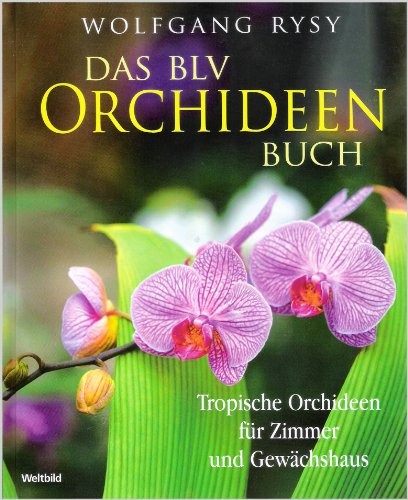 Das BLV Orchideenbuch. Tropische Orchideen für Zimmer und Gewächshaus