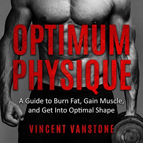 Optimum Physique: A Guide to Burn Fat, Gain Muscle, and Get into Optimal Shape Titelbild