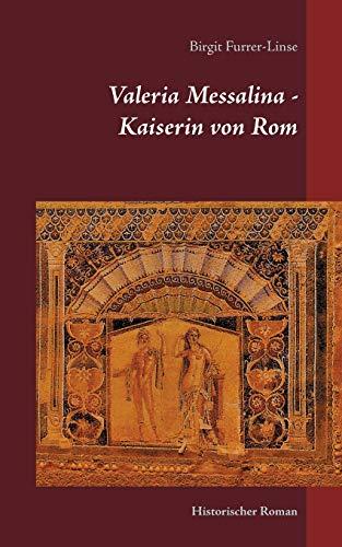 Valeria Messalina - Kaiserin von Rom: Historischer Roman (German Edition)
