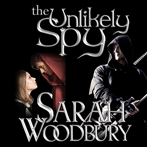 The Unlikely Spy Audiobook By Sarah Woodbury cover art