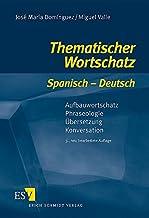 Thematischer Wortschatz Spanisch - Deutsch: Aufbauwortschatz - Phraseologie - Übersetzung - Konversation