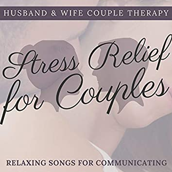 Stress Relief for Couples: Husband & Wife Couple Therapy Relaxing Songs for Communicating