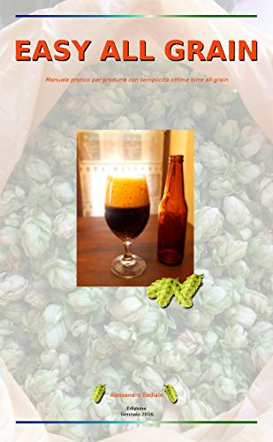 EASY ALL GRAIN: Manuale pratico per produrre con semplicità ottime birre all grain (Italian Edition)