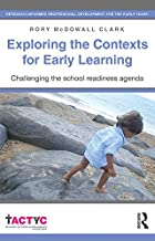 Exploring the Contexts for Early Learning: Challenging the school readiness agenda (TACTYC)