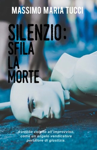 Silenzio: sfila la morte (Italian Edition)