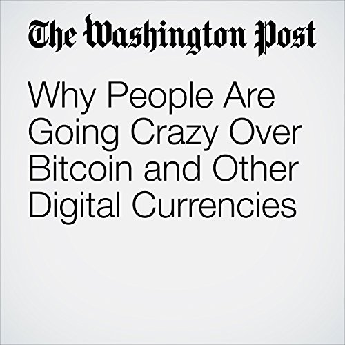 Why People Are Going Crazy Over Bitcoin and Other Digital Currencies copertina