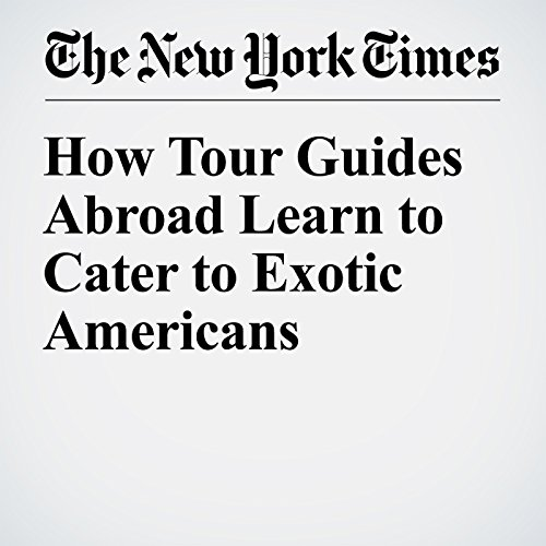 How Tour Guides Abroad Learn to Cater to Exotic Americans audiobook cover art