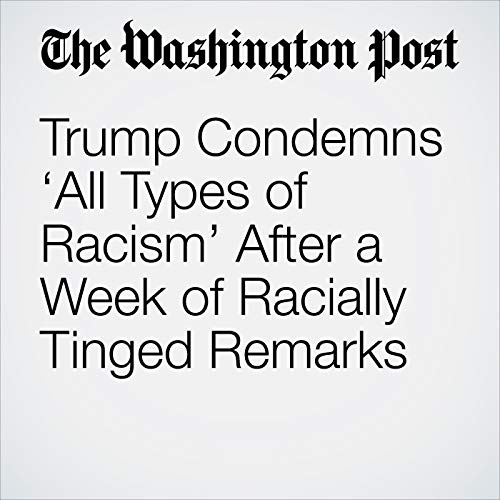 Trump Condemns 'All Types of Racism' After a Week of Racially Tinged Remarks copertina