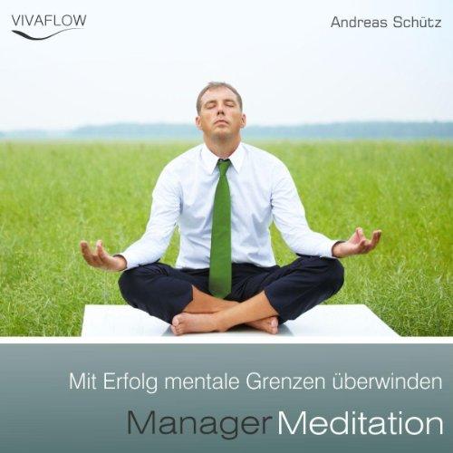 Manager Meditation: Mit Erfolg mentale Grenzen überwinden audiobook cover art