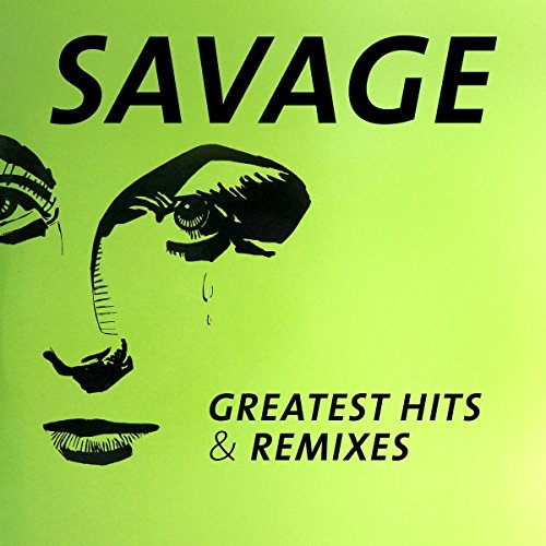 Greatest Hits & Remixes by Savage (2016-10-21)