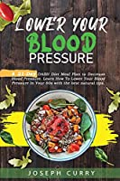 Lower Your Blood Pressure: A 21-Day DASH Diet Meal Plan to Decrease Blood Pressure. Learn How to Lower Your Blood Pressure in Your 60s with the best natural tips.