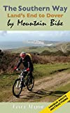 The Southern Way: Land's End to Dover by Mountain Bike (English Edition)