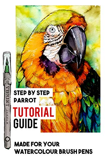 WATERCOLOUR BRUSH PENS TUTORIAL - PAINT STUNNING WILDLIFE: A DETAILED STEP BY STEP PARROT TUTORIAL GUIDE (English Edition)