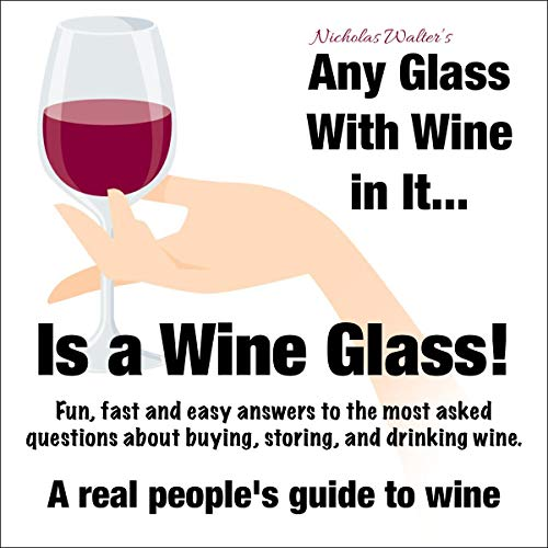 Any Glass with Wine in It, Is a Wine Glass!  By  cover art