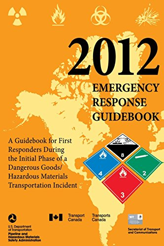 2012 Emergency Response Guidebook: A Guidebook for First Responders During the Initial Phase of a Dangerous Goods/ Hazardous Materials Transportation Incident
