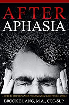 After Aphasia: A Guide to Rebuilding Your Communication Skills After a Stroke by [Brooke Lang]