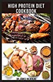 HIGH PROTEIN DIET COOKBOOK: Delicious Recipes With Meal Plan Getting Started On A High Protein Diet