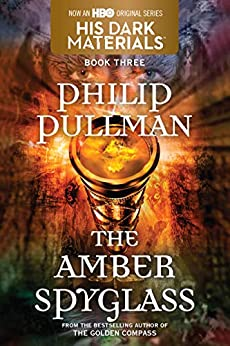 His Dark Materials: The Amber Spyglass (Book 3) by [Philip Pullman]
