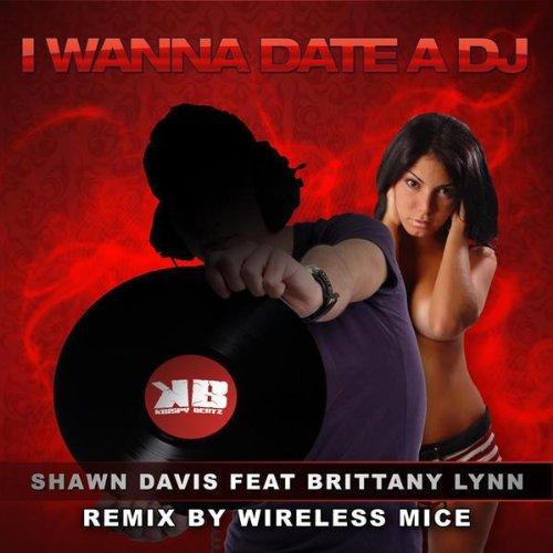 I Wanna Date A DJ feat Brittany Lynn (Wireless Mice Remix)