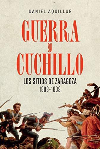 Guerra y cuchillo: Los sitios de Zaragoza. 1808-1809